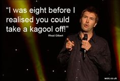 I was 8 years old before I realised you could take a kagool off - Rhod Gilbert