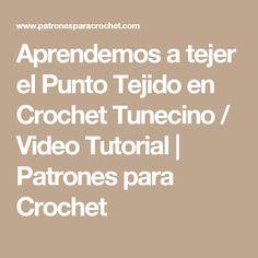 Aprendemos a tejer el Punto Tejido en Crochet Tunecino / Video Tutorial   Patrones para Crochet