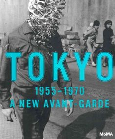 Tokyo, 1955-1970 : a new avant-garde / Doryun Chong ; with essays by Michio Hayashi, Mika Yoshitake, Miryam Sas ; with additional contributions by Mitsuda Yuri, Nakajima Masatoshi. 2012.  Catalog of an exhibition held at the Museum of Modern Art, New York, Nov. 8, 2012-Feb. 25, 2013.