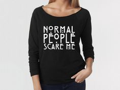 Normal People Scare Me  Wideneck 3/4 Sleeve, Graphic Sweat Shirt, Clothing, Celebrity tee,