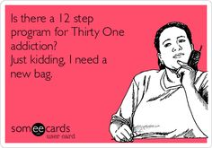 My Thirty One customers call me like........................ http://www.mythirtyone.com/juliehuggins