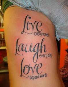 """""""Live every moment, Laugh Every Day, Love beyond Words"""" I love the text, but it would look cuter smaller."""