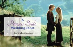 """An """"Everything I know about Love, I learned from The Princess Bride"""" Wedding Toast."""