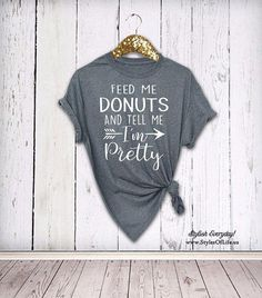 a777972d Donuts Shirt, Feed Me Donuts And Tell Me I'm Pretty, Womens Donut Shirt,  Birthday Gift, Graphic Tee, Funny Shirt, Donuts T Shirt