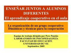 ENSEÑAR JUNTOS A ALUMNOS DIFERENTES El aprendizaje cooperativo en el aula Equipo de trabajo dirigido por Pere Pujolàs LABO...
