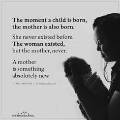 The moment a child is born, the mother is also born. She never existed before. The woman existed, but the mother, never. Grieving Mother, Mom Quotes, Qoutes, Cute Couple Art, Important Life Lessons, A Child Is Born, Best Vibrators, Writing Inspiration, Positive Quotes