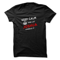 Keep calm and let JOSHUA handle it T-Shirts, Hoodies. SHOPPING NOW ==► https://www.sunfrog.com/Names/Keep-calm-and-let-JOSHUA-handle-it-Tshirt-and-Hoodie.html?id=41382
