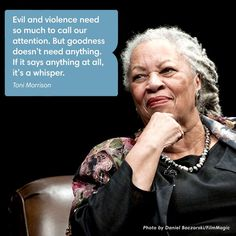 Wisdom from Toni Morrison to make you pause and think about the goodness that often goes unnoticed: