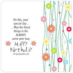 On this, your special day .. May the finest things in life, ALWAYS come your…