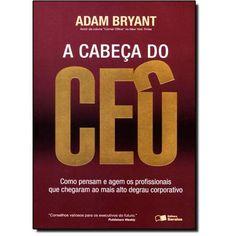 Cabeça do Ceo, A: Como Pensam e Agem os Profissionais que Chegaram ao Mais Alto Degrau Corporativo - ISBN: 9788502204751