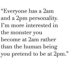 I am more monstrous at 2pm and more human at 2am