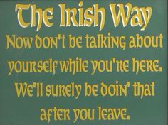 I'm pretty sure gossip is universal, but I like the way it is phrased. Irish Jokes, Irish Humor, Haha Funny, Funny Jokes, Find My Ancestors, Great Quotes, Inspirational Quotes, Go Irish, Irish Eyes Are Smiling