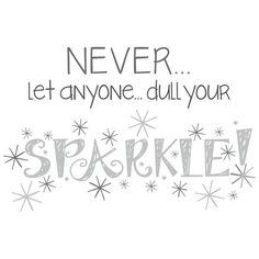 Never Let Anyone Dull Your Sparkle Wall Quote Myowlstory.origamiowl.com Facebook/origamiowlbymyowlstory