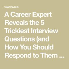 A Career Expert Reveals the 5 Trickiest Interview Questions (and How You Should Respond to Them Every Time) | Inc.com