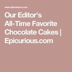 Our Editor's All-Time Favorite Chocolate Cakes | Epicurious.com