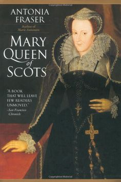 MARY, QUEEN OF SCOTS, by Antonia Fraser.