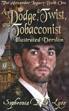 Illustrated Dodge a Twist and a Tobacconist (The Illustrated Alexander Legacy) by Sophronia Belle Lyon, http://www.amazon.com/dp/B009SG3WXO/ref=cm_sw_r_pi_dp_pr8.sb1GAGXP0
