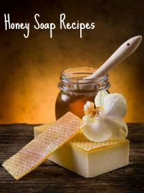 4 Honey Soap Recipes: Honey Amber; Honey and Oats; Honey Spiced; Carrot, Honey and Ginger