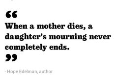 When a mother dies, a daughter's mourning never completely ends.