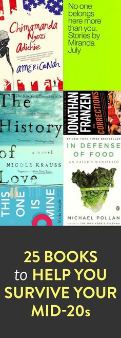25 books to help you survive your mid-20s I own about half of these books, so I should probably read them, since I'm in my mid-20s