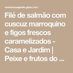 Filé de salmão com cuscuz marroquino e figos frescos caramelizados - Casa e Jardim | Peixe e frutos do mar