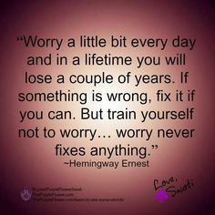Worry Never Fixes Anything - Hemingway