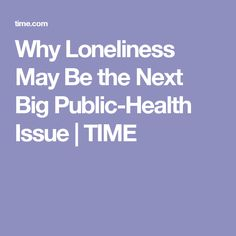 That's the conclusion of a new study on what could be the next big public-health issue, on par with obesity Young Adults, The Next, Design Thinking, Loneliness, Public Health, May, No Time For Me, Lonely, Amsterdam