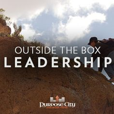 Here's something that will challenge your thinking about what it means to be a leader: http://purposecity.com/outside-box-leadership/