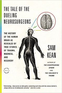 Amazon.com: The Tale of the Dueling Neurosurgeons: The History of the Human Brain as Revealed by True Stories of Trauma, Madness, and Recovery (9780316182355): Sam Kean: Books