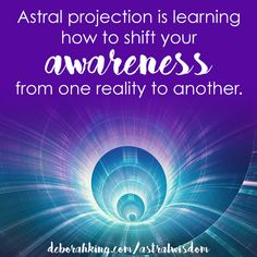 Astral projection: Astral projection is learning how to shift your awareness from one reality to another. Love & light, Deborah  #AstralProjection #Qotd #Wisdom #EnergyHealing