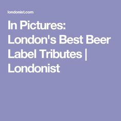 In Pictures: London's Best Beer Label Tributes   Londonist
