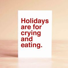 Funny Holiday Card - Funny Christmas Card - Friend Holiday Card - Holidays are for crying and eating.
