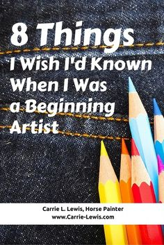 8 Things I Wish I'd Known When I Was a Beginning Artist. Life lessons from the artist's life.