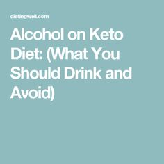 Alcohol on Keto Diet: (What You Should Drink and Avoid)