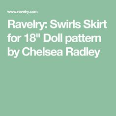 "Ravelry: Swirls Skirt for 18"" Doll pattern by Chelsea Radley"