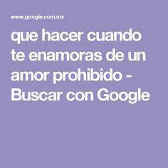 que hacer cuando te enamoras de un amor prohibido - Buscar con Google