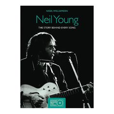 Neil Young: The Story Behind Every Song, 1966-1992 by Williamson