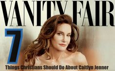 7 Things Christians Should Do About Caitlyn Jenner