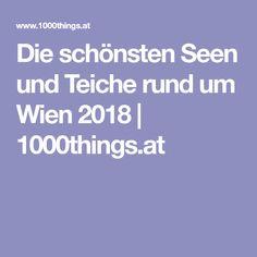 Die schönsten Seen und Teiche rund um Wien 2018 | 1000things.at Seen, Ponds, Round Round, Nice Asses