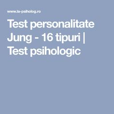 Test personalitate Jung - 16 tipuri | Test psihologic Quizes