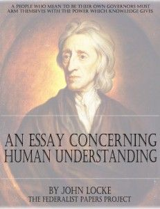 "Get a FREE copy of ""An Essay Concerning Human Understanding"" – Part 1 by John Locke. An Essay Concerning Human Understanding concerns the foundation of human knowledge and understanding. Locke describes the mind at birth as a blank slate filled later through experience."