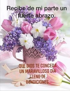 Morning Greetings Quotes, Good Morning Quotes, Spanish Greetings, Happy Birthday Flower, Pizza Day, Good Morning Flowers, Spanish Quotes, Hug, Beautiful Pictures