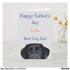 Shop Best dog dad card created by LynHebbArt. Fathers Day Cards, Gifts For Father, Happy Fathers Day, Holiday Photos, Holiday Cards, Worlds Best Dad, Unique Gifts For Men, Black Labrador, Custom Greeting Cards