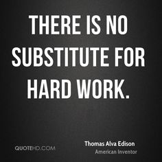There is no substitute for hard work. - Thomas Alva Edison #achiever