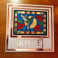 Love the humming bird stained glass window die. So versatile with so many techniques that can be used. Mirror card was used on this occasion