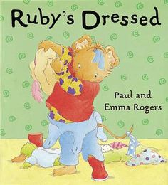 Ruby's Getting Dressed by Paul & Emma Rogers - great for dress up/getting dressed theme - image found on Angus & Robertson website