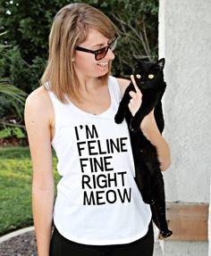 Cat Shirt, Feline Shirt, I'm Feline Fine Right Meow, Cat Lovers, Christmas Present by LJCustomDesigns1 on Etsy