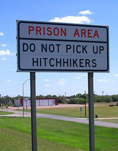 This sign is actually posted on a highway near Huntsville, Texas. I've driven by it a few times.