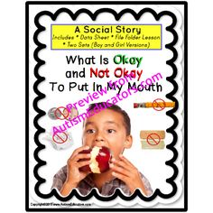Autism Social Story: Okay/Not Okay To Put In Your Mouth (Data Sheets/File Folder Lesson/Worksheets):     SUGGESTED IEP GOAL ALIGNMENT: Given a social story and follow-up materials (worksheets, file folder activity) to reinforce the health and safety aspects of what is edible and non-edible, STUDENT will provide appropriate responses to questions asked by an adult and complete follow-up lessons, with 80% accuracy, in 4 out of 5 consecutive opportunities, by MONTH, YEAR.