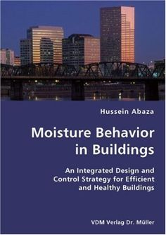 Moisture Behavior in Buildings- An Integrated Design and Control Strategy for Efficient and Healthy Buildings. 2007.